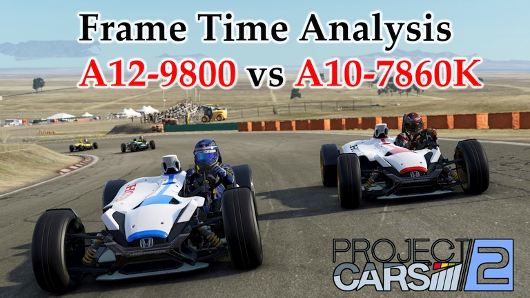 A12-9800 vs A10-7860K Frame Time Analysis - AMD APUs w/ R7 Graphics - Project CARS 2 [WILLOW SPRINGS]