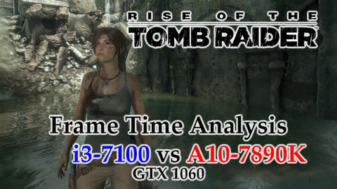 i3-7100 vs A10-7890K Frame Time Analysis w/ GTX 1060 - Rise of the Tomb Raider DX11 & DX12 [THE PROPHET'S TOMB]