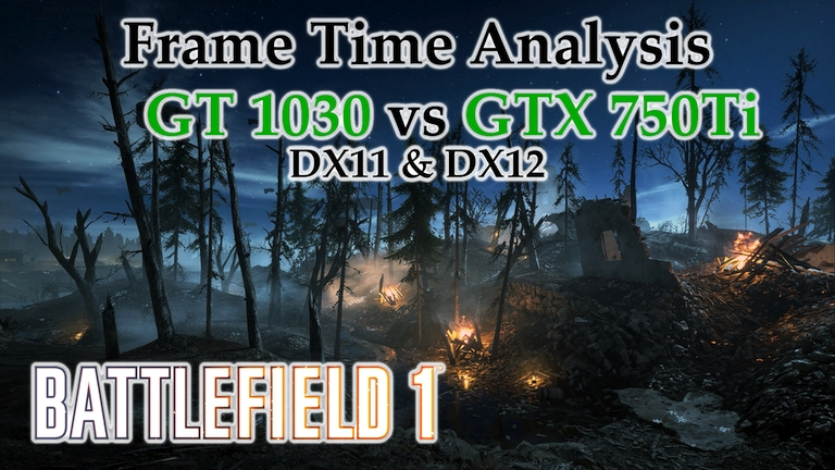 GT 1030 vs GTX 750 Ti Frame Time Analysis w/ G4560 - Battlefield 1 DX11 & DX12 [NIVELLE NIGHTS]