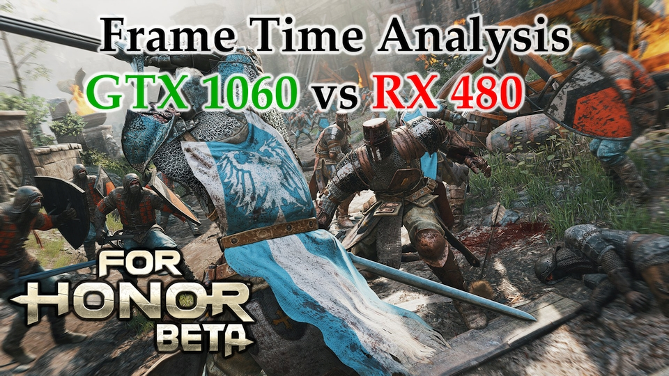 GTX 1060 vs RX 480 Frame Time Analysis - For Honor Beta [BENCHMARK]
